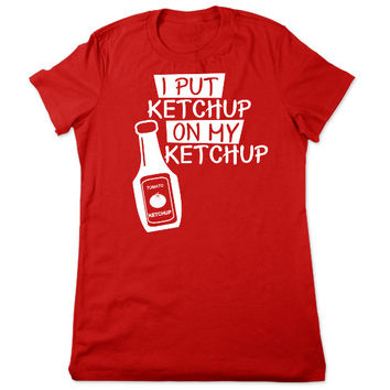 Funny T Shirt, Funny Ketchup T Shirt, Catsup, Funny TShirt, Ketchup Tshirt, Funny Tee, Ketchup Lover, Funny Shirt, Ladies Women Plus Size