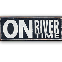 On River Time-  distressed home decor, wall art, painted wood sign, rustic sign, river, lake, beach, ocean, summer