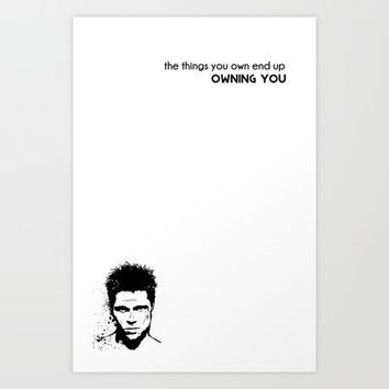 Fight Club   Things You Own End Up Owning You   Tyler Durden Art Print By Reformation Designs