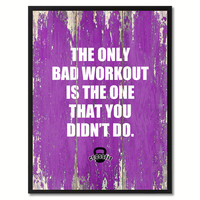 The Only Bad Workout Is The One That You Didn't Do Saying Canvas Print, Black Picture Frame Home Decor Wall Art Gifts