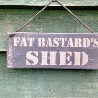 Funny Gift For Men.Garden Sign. Shed Sign. Fat Bastards's Shed.
