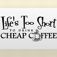 LIFE'S TOO SHORT TO DRINK CHEAP COFFEE Vinyl wall lettering stickers quotes a...