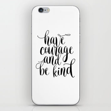 Be Kind and Have Courage, Be Kind Be Brave, Have Courage and Be Kind Wall Art iPhone & iPod Skin by NikolaJovanovic