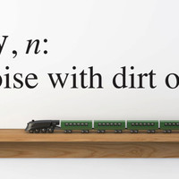 """Wall Vinyl Quote - """"boy, a noise with dirt on it."""" (48""""x 10"""")"""