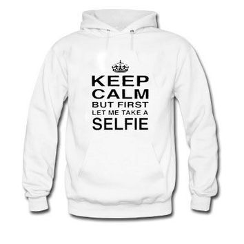 Keep Calm - But First Let Me Take A Selfie hoodie trendis.