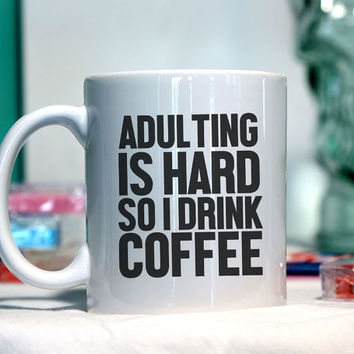 Adulting is hard so I drink coffee Ceramic coffee mug - funny sayings