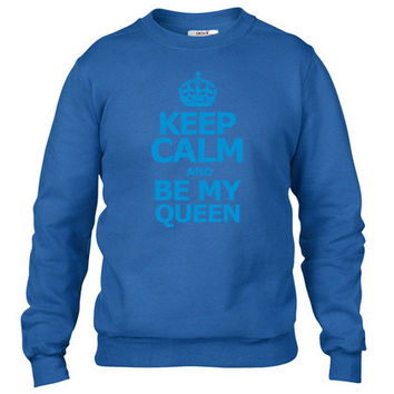 keep calm and be my queen Crewneck sweatshirt