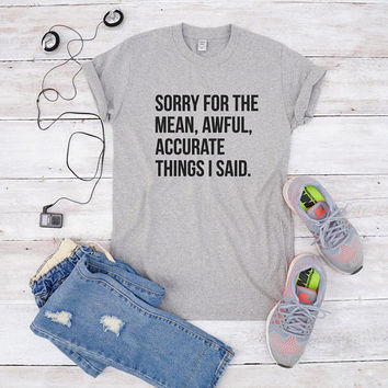 Sorry for the mean awful accurate things I said tees graphic tshirt family gifts funny tshirt women gifts men tshirt lady shirt gifts women