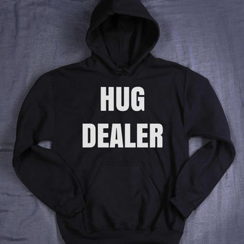 Hug Dealer Slogan Hoodie Tumblr Sweatshirt Jumper