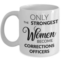 Correction Officer Gifts - Only the Strongest Women Become Corrections Officers Coffee Mug
