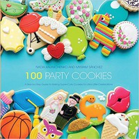 100 Party Cookies: A Step-by-Step Guide to Baking Super-Cute Cookies for Life's Little Celebrations Paperback – October 15, 2015