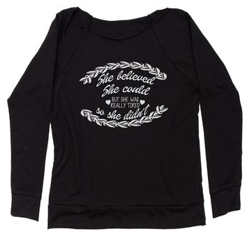 She Believed She Could, But She Was Tired Slouchy Off Shoulder Oversized Sweatshirt