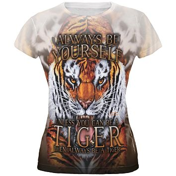 Always Be Yourself Unless Wild Tiger All Over Juniors T Shirt