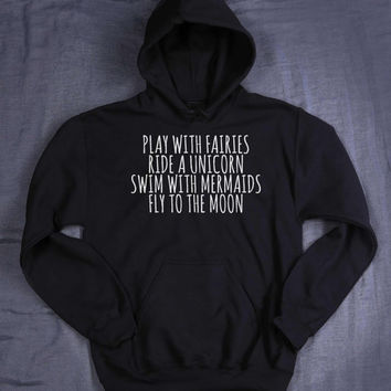 Play With Fairies Ride A Unicorn Swim With Mermaids Fly To The Moon Hoodie Slogan Tumblr Sweatshirt Jumper
