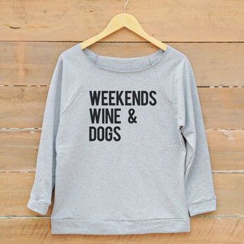 Dogs shirt Wine shirt saying tumblr grunge nerd funny quote shirt sweatshirt women off shoulder sweatshirt slouchy jumper women sweatshirt