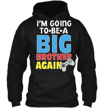 Kids I_m Going To Be A Big Brother Again Kids Siblings T-Shirt Pullover Hoodie 8 oz
