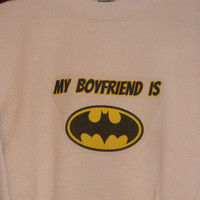 Womens My Boyfriend Is Batman Sweatshirt. Customize To Size And Color.