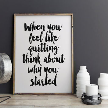 "PRINTABLE art ""When you feel like quitting think about why you started"" motivational and inspiraitonal quote never give up poster wall art"