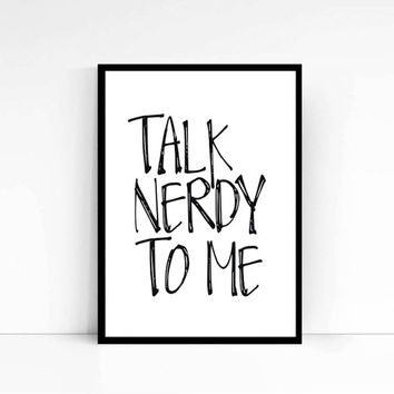 """PRINTABLE """"Talk nerdy to me"""" Instant download,Funny wall art,Typographic print,typography art,Colege Poster,Inspirational quote Print"""