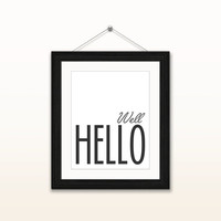 Well Hello, 8x10 digital download, typography, printable, home decor, art print, black and white, wall art, instant download, poster print