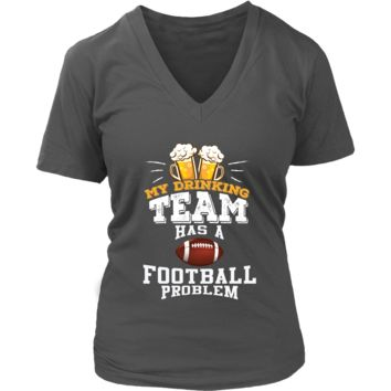 Women's My Drinking Team Has A Football Problem V-Neck T-Shirt - Funny Gift