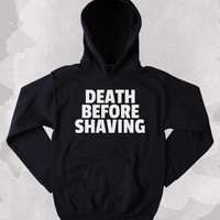 Beard Hoodie Death Before Shaving Sweatshirt Funny Bearded Shave Tumblr Clothing