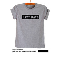 Lazy days T-Shirt Tumblr Fashion Weekend Tee Shirts Lazy T Shirts for Women Men TShirts Hipster Girls Weekend Shirt Trendy Gifts for her