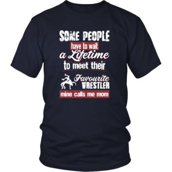 Wrestling Shirt - Some people have to wait a lifetime to meet their favorite Wrestling player mine calls me mom- Sport mother