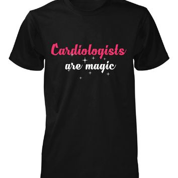 Cardiologists Are Magic. Awesome Gift - Unisex Tshirt