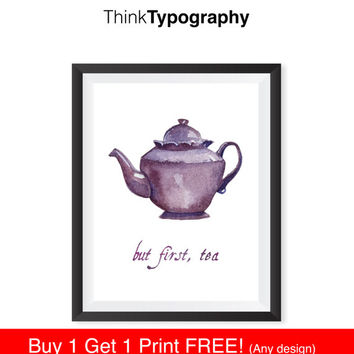 But First, Tea. Inspirational poster, typography art, wall decor, mottos, printable women gift, happy words, art inspiration, love quotes