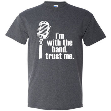 I'm with the band; trust me. Tshirt. Trust me tee. trust me tshirt. band clothing. silly tshirt. funny tee. humorous tshirt. TH-112