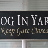 Dog In Yard Keep Gate Closed,  12x5 Primitive Wood Sign, Pet Lover Signs, Yard Sign For Your Gate CUSTOM COLORS