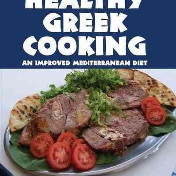 Healthy Greek Cooking: An Improved Mediterranean Diet: Healthy Greek Cooking