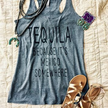 Tequila - Because it's Mexico somewhere