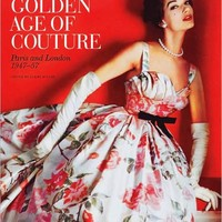 The Golden Age of Couture: Paris and London 1947-57