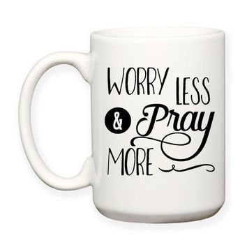 Worry Less And Pray More Bible Christian Inspirational Motivational Typography 15oz Coffee Tea Mug Dishwasher Microwave Safe