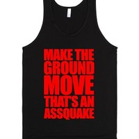 Make The Ground Move That's An Assquake-Unisex Black Tank