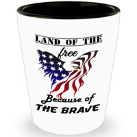 Land Of The Free Because Of The Brave Shot Glass