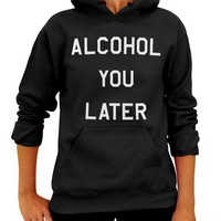 Alcohol You Later Hoodie - Unisex Hooded Sweatshirt
