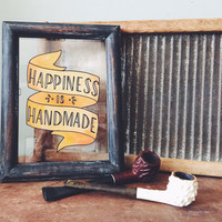 Happiness is Handmade - Hand Lettered Glass Frame, Hand Painted Typography Quote