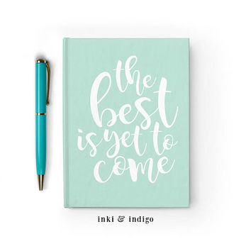 The Best Is Yet To Come - Writing Journal, Hardcover Notebook, Sketchbook, Diary, Mint Motivational Quote, Gift For Writers, Blank or Lined