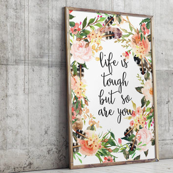 Girls room art, Life is tough, Inspirational quote, Gift for teen girl, Floral print, Bedroom decor, Dorm room decor, Wall decor BD-679