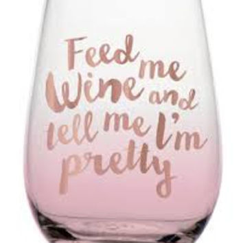 "Stemless Glasses ""Feed me .... and Tell Me I'm Pretty"" by Slant Collections"