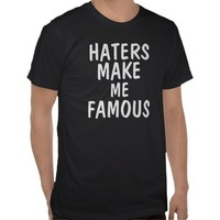 Haters make me famous from Zazzle.com