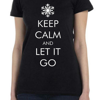 Keep Calm and Let It Go Custom Design T Shirt In All Sizes in Mens, Ladies, or Juniors...FREE SHIPPING!!