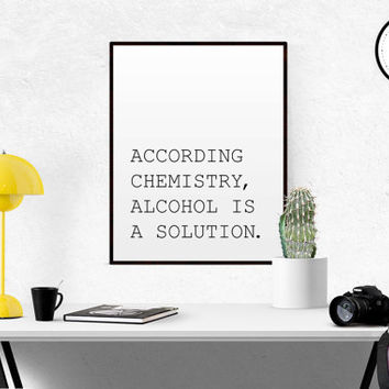 Funny Chemistry Quote Saying According To Chemistry Alcohol Is A Solution Funny Wall Art Teen Room Decor Gift Print Poster Wall Decor Poster