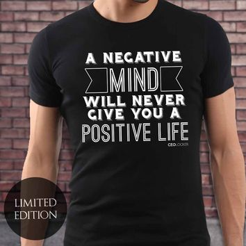 Limited Edition - A Negative Mind Will Never Give You A Positive Life