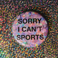 """Sorry I Can't Sports 2.25"""" Pinback Button / Compact Mirror / Bottle Opener Key Chain"""