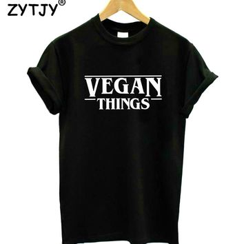 VEGAN THINGS Letters Print Women tshirt Cotton Casual Funny t shirt For Lady Girl Top Tee Hipster Drop Ship S-21