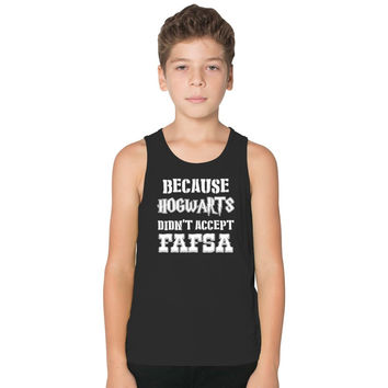 College Because Hogwarts Didn't Accept Fafsa Kids Tank Top